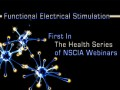 Functional electrical stimulation. The health series of NSCIA webinars.